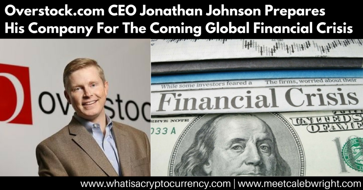 Overstock CEO Jonathan Johnson Prepares For The Coming Financial Crisis