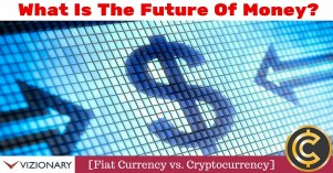 What Is The Future Of Money? [Fiat Currency vs. Cryptocurrency]