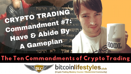 7th Crypto Trading Commandment: Thou Shalt Have & Abide By A Gameplan